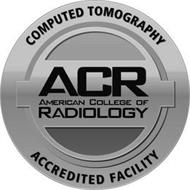 COMPUTED TOMOGRAPHY ACR AMERICAN COLLEGE OF RADIOLOGY ACCREDITED FACILITY