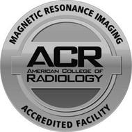 MAGNETIC RESONANCE IMAGING ACR AMERICANCOLLEGE OF RADIOLOGY ACCREDITED FACILITY