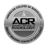 AMERICAN COLLEGE OF RADIOLOGY BREAST IMAGING CENTER OF EXCELLENCE ACR AMERICAN COLLEGE OF RADIOLOGY