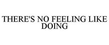 THERE'S NO FEELING LIKE DOING