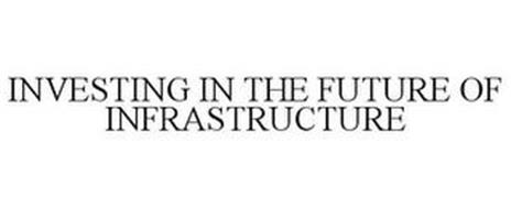 INVESTING IN THE FUTURE OF INFRASTRUCTURE