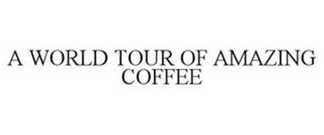 A WORLD TOUR OF AMAZING COFFEE