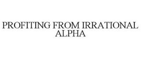 PROFITING FROM IRRATIONAL ALPHA