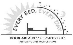 EVERY BED, EVERY DAY KNOX AREA RESCUE MINISTRIES RESTORING LIVES IN JESUS' NAME