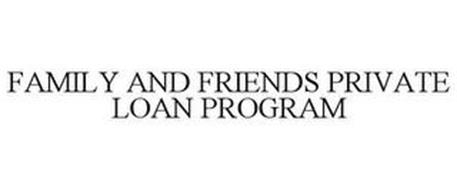 FAMILY AND FRIENDS PRIVATE LOAN PROGRAM