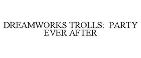 DREAMWORKS TROLLS: PARTY EVER AFTER
