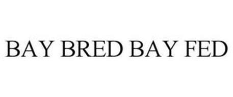 BAY BRED BAY FED