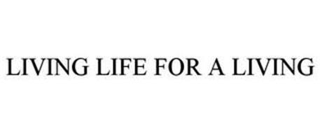 LIVING LIFE FOR A LIVING
