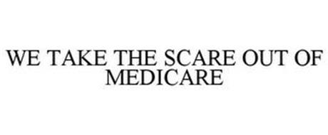 WE TAKE THE SCARE OUT OF MEDICARE