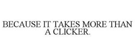 BECAUSE IT TAKES MORE THAN A CLICKER.