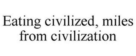 EAT CIVILIZED, MILES FROM CIVILIZATION