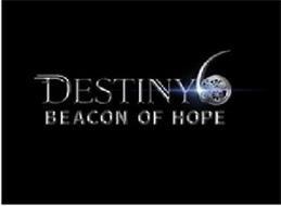 DESTINY 6 BEACON OF HOPE