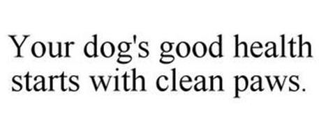 YOUR DOG'S GOOD HEALTH STARTS WITH CLEAN PAWS.