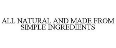 ALL NATURAL AND MADE FROM SIMPLE INGREDIENTS