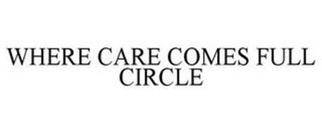 WHERE CARE COMES FULL CIRCLE