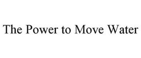 THE POWER TO MOVE WATER