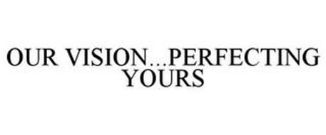 OUR VISION...PERFECTING YOURS