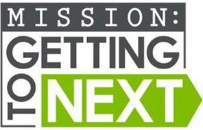 MISSION: GETTING TO NEXT