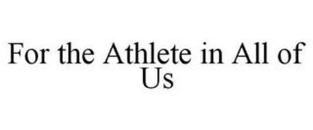 FOR THE ATHLETE IN ALL OF US