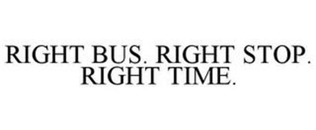 RIGHT BUS. RIGHT STOP. RIGHT TIME.