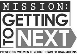 MISSION: GETTING TO NEXT POWERING WOMENTHROUGH CAREER TRANSITIONS
