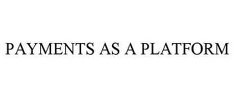 PAYMENTS AS A PLATFORM