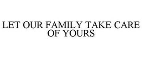 LET OUR FAMILY TAKE CARE OF YOURS