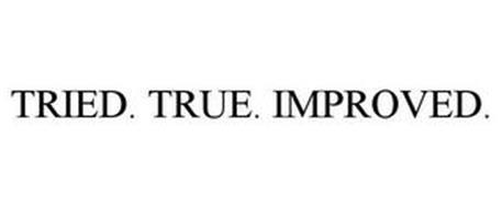 TRIED. TRUE. IMPROVED.