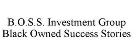 B.O.S.S. INVESTMENT GROUP BLACK OWNED SUCCESS STORIES