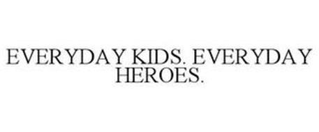 EVERYDAY KIDS. EVERYDAY HEROES.