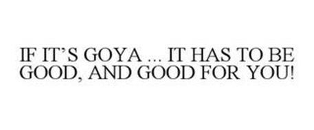 IF IT'S GOYA IT HAS TO BE GOOD ... AND GOOD FOR YOU!
