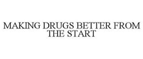 MAKING DRUGS BETTER FROM THE START