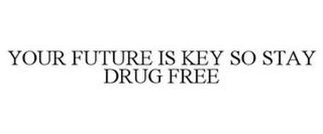 YOUR FUTURE IS KEY SO STAY DRUG FREE