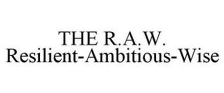 THE R.A.W. RESILIENT-AMBITIOUS-WISE