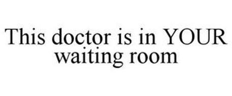 THIS DOCTOR IS IN YOUR WAITING ROOM