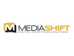 M MEDIASHIFT DIGITAL ADVERTISING SOLUTIONS
