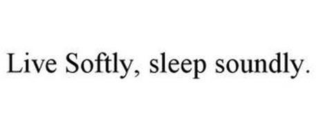 LIVE SOFTLY, SLEEP SOUNDLY.