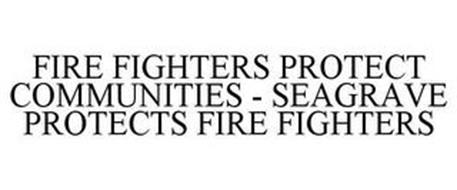 FIREFIGHTERS PROTECT COMMUNITIES - SEAGRAVE PROTECTS FIREFIGHTERS