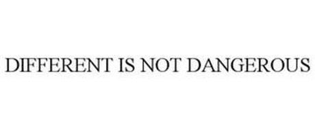DIFFERENT IS NOT DANGEROUS