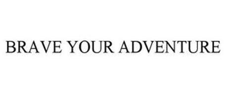 BRAVE YOUR ADVENTURE
