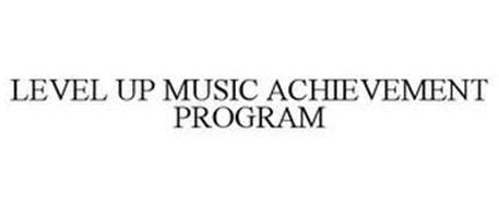 LEVEL UP MUSIC ACHIEVEMENT PROGRAM