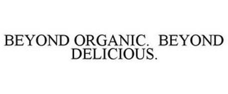 BEYOND ORGANIC. BEYOND DELICIOUS.