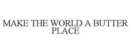 MAKE THE WORLD A BUTTER PLACE