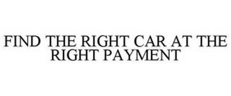 FIND THE RIGHT CAR AT THE RIGHT PAYMENT