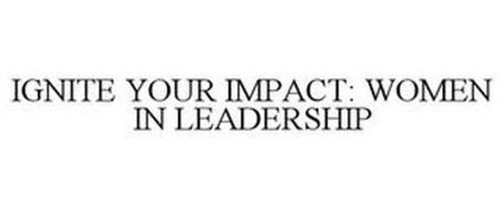 IGNITE YOUR IMPACT: WOMEN IN LEADERSHIP