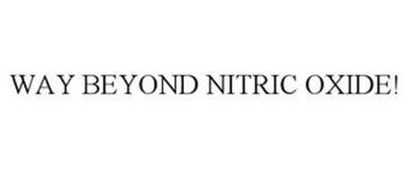 WAY BEYOND NITRIC OXIDE!