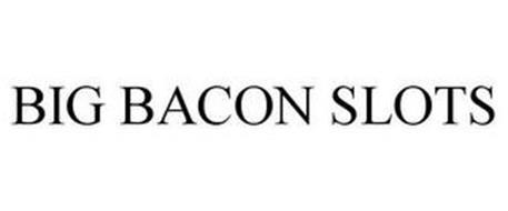 BIG BACON SLOTS