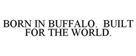 BORN IN BUFFALO. BUILT FOR THE WORLD.