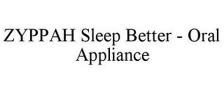 ZYPPAH SLEEP BETTER - ORAL APPLIANCE