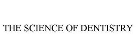 THE SCIENCE OF DENTISTRY